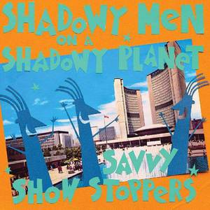 'Savvy Show Stoppers' by Shadowy Men On A Shadowy Planet