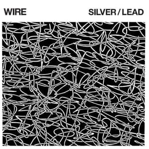 'Silver / Lead' by Wire