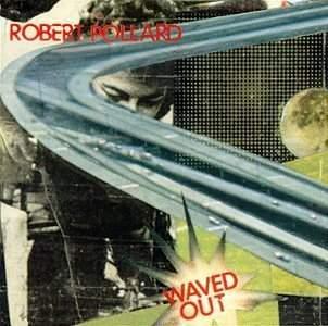 'Waved Out' by Robert Pollard