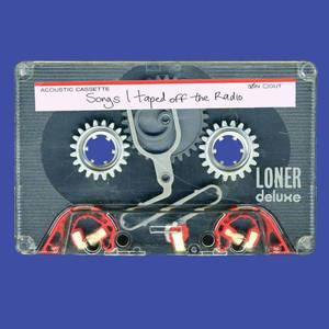 'Songs I Taped Off The Radio' by Loner Deluxe