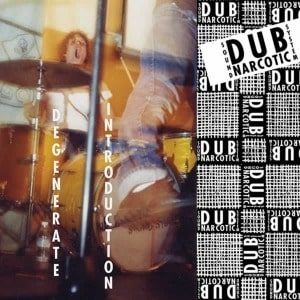'Degenerate Introduction' by Dub Narcotic Sound System