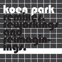 Remixes, Reworkings and Reimaginings by Koen Park