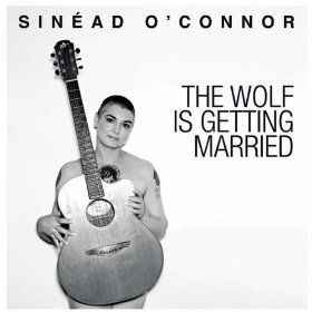 The Wolf Is Getting Married by Sinead O'Connor