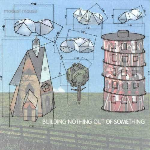 'Building Nothing Out of Something' by Modest Mouse