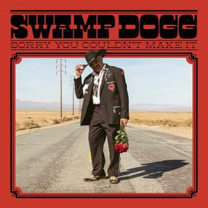 'Sorry You Couldn't Make It' by Swamp Dogg