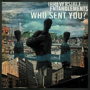 'Who Sent You?' by Irreversible Entanglements