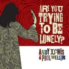Are You Trying To Be Lonely? by Andy Lewis & Paul Weller