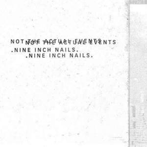 'Not The Actual Events' by Nine Inch Nails