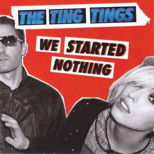 'We Started Nothing' by The Ting Tings