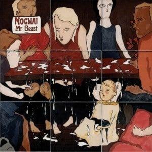 'Mr Beast' by Mogwai