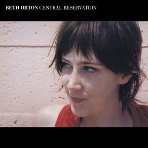 'Central Reservation - Expanded Edition' by Beth Orton