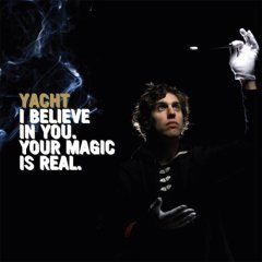 I Believe In You, Your Magic Is Real by Yacht