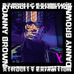 'Atrocity Exhibition' by Danny Brown