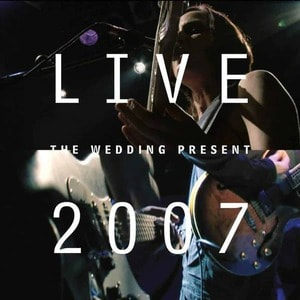 'Live 2007' by The Wedding Present