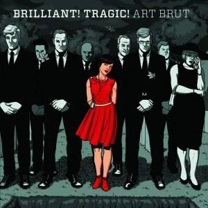 'Brilliant! Tragic!' by Art Brut