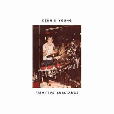 'Primitive Substance' by Dennis Young