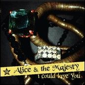 I Could Love You by Alice & The Majesty