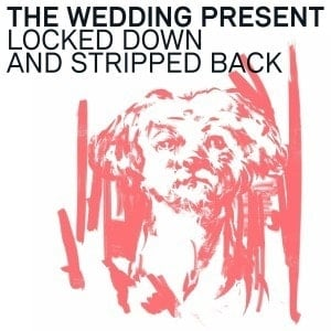 'Locked Down & Stripped Back' by The Wedding Present