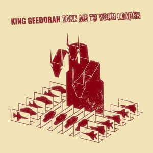 'Take Me To Your Leader' by King Geedorah