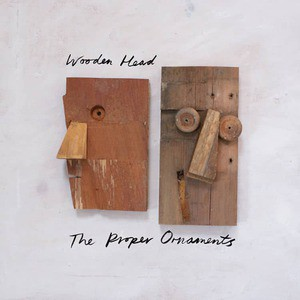 'Wooden Head' by The Proper Ornaments