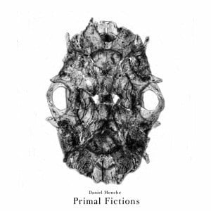 'Primal Fictions' by Daniel Menche