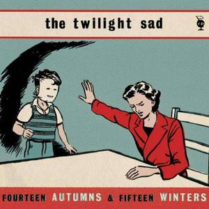 'Fourteen Autumns and Fifteen Winters' by The Twilight Sad