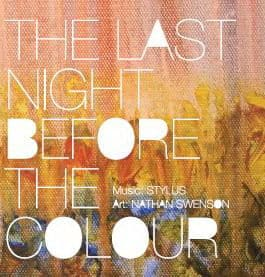 Last Night Before The Colour by Stylus & Nathan Swenson