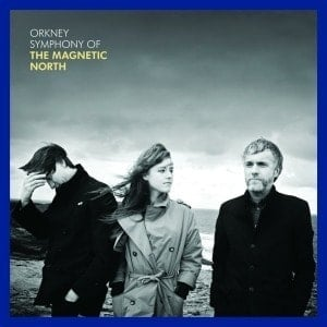 Orkney: Symphony of the Magnetic North by The Magnetic North