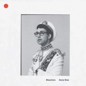 'Gone Now' by Bleachers