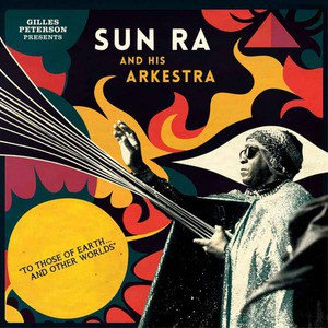 'To Those Of Earth… And Other Worlds' by Sun Ra And His Arkestra