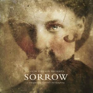 'presents: SORROW - A Reimagining of Gorecki's 3rd Symphony' by Colin Stetson