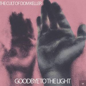 'Goodbye To The Light' by The Cult Of Dom Keller
