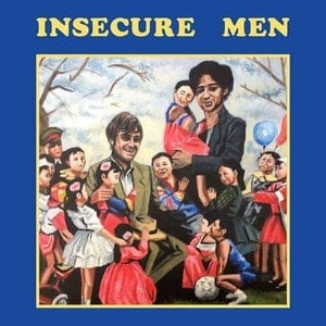 'Insecure Men' by Insecure Men