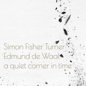 'A Quiet Corner In Time' by Simon Fisher Turner and Edmund de Waal