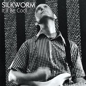 'It'll Be Cool' by Silkworm