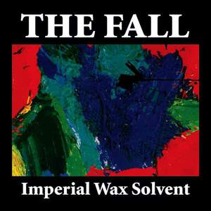 'Imperial Wax Solvent' by The Fall