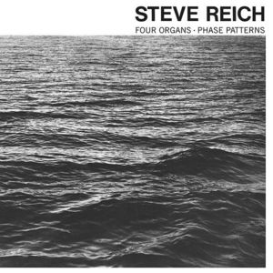 'Four Organs / Phase Patterns' by Steve Reich