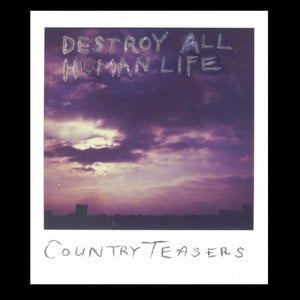 'Destroy All Human Life' by Country Teasers