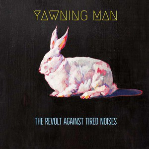 'The Revolt Against Tired Noises' by Yawning Man