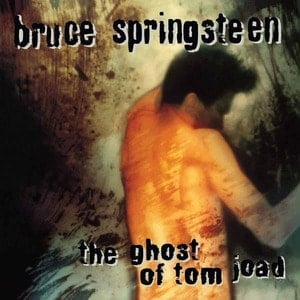 'The Ghost Of Tom Joad' by Bruce Springsteen