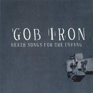 'Death Songs for the Living' by Gob Iron
