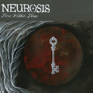'Fires Within Fires' by Neurosis