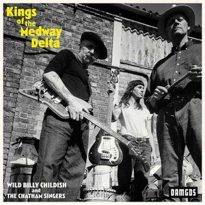 'Kings Of The Medway Delta' by Wild Billy Childish & The Chatham Singers