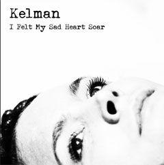 I Felt My Sad Heart Soar by Kelman