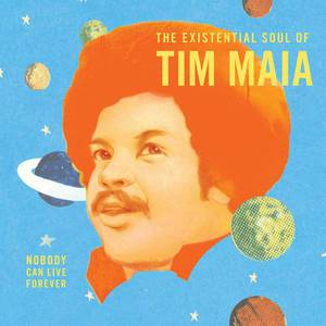 'Nobody Can Live Forever: The Existential Soul Of Tim Maia' by Tim Maia