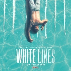 'White Lines (Music From The Netflix Original Series)' by Tom Holkenborg
