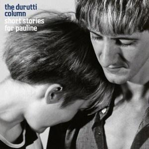 'Short Stories For Pauline' by The Durutti Column