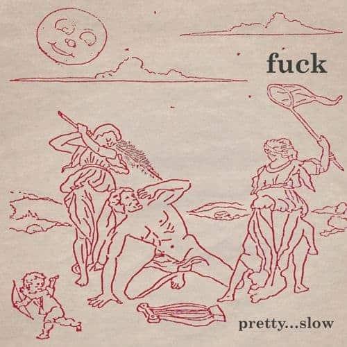 'Pretty...slow' by fuck