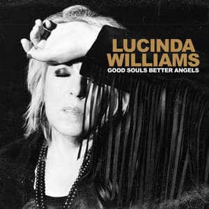 'Good Souls Better Angels' by Lucinda Williams