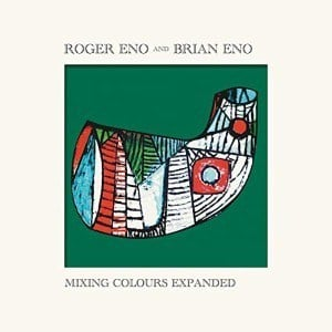 'Mixing Colours Expanded' by Roger Eno and Brian Eno